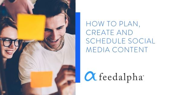 How To Plan, Create and Schedule Social Media Content